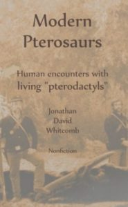 """Modern Pterosaurs"" - Human encounters with living ""pterodactyls"" - nonfiction cryptozoology book"
