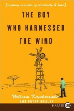 """The Boy Who Harnessed the Wind"" - nonfiction book - biography of William Kamkwanba, the teenager in Africa who constructed a windmill for electricity"