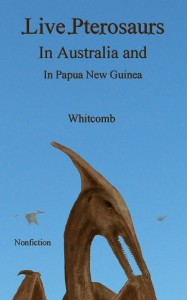 "Digital Kindle book - ""Live Pterosaurs in Australia and in Papua New Guinea"" - nonfiction cryptozoology book by Jonathan David Whitcomb"