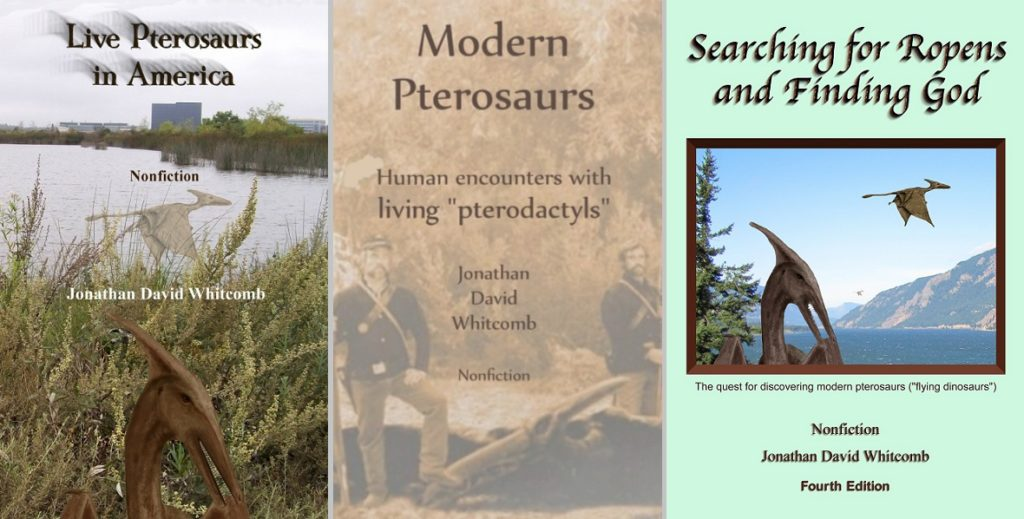 Three cryptozoology book: Live Pterosaurs in America, Modern Pterosaurs, and Searching for Ropens and Finding God
